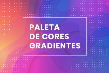 Paleta de cores gradientes para o seu próximo projeto [Infográfico]