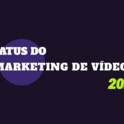 Status do Marketing de Vídeo 2021 Estatísticas por Plataforma e as Últimas Tendências do Setor