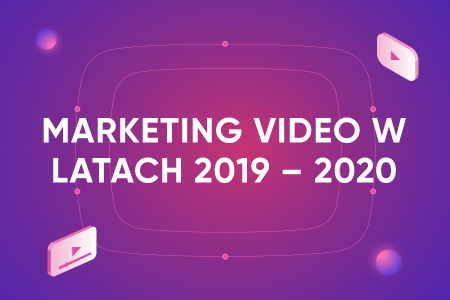 Video marketing w latach 2019 – 2020