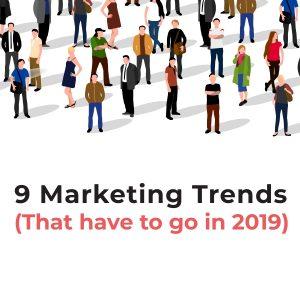 9 трендов в маркетинге, с которыми стоит распрощаться в 2019