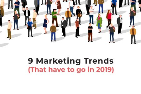 9 dying marketing trends in 2018