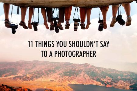 what you shouldn't say to a photographer what photographers hate hearing
