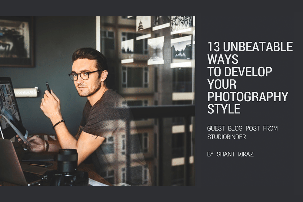 13 ubeatable ways to develop your photography style