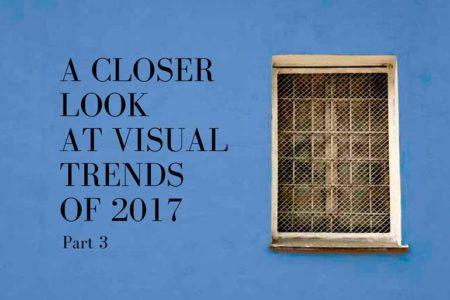 a-closer-lookat-visualtrendsof-2017