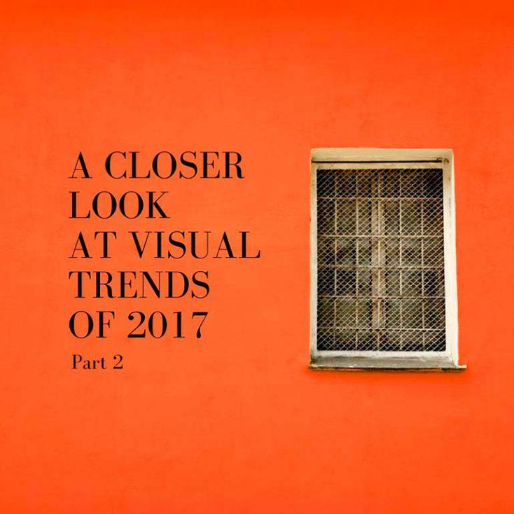 A Closer Look at Visual Trends of 2017 [Part 2]
