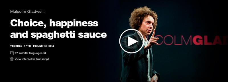 Malcolm Gladwell Choice, Happiness, and Spaghetti Sauce