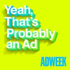 marketing podcasts - Yeah, That's Probably an Ad