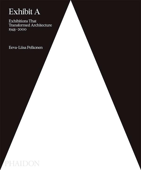 book Exhibit A: Exhibitions That Transformed Architecture, 1948-2000 by Eeva-Liisa Pelkonen