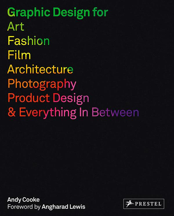 Graphic Design for Art, Fashion, Film, Architecture, Photography, Product Design and Everything in Between by Andy Cooke