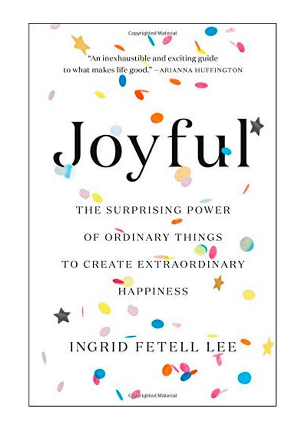 book Joyful: The Surprising Power of Ordinary Things to Create Extraordinary Happiness by Ingrid Fetell Lee