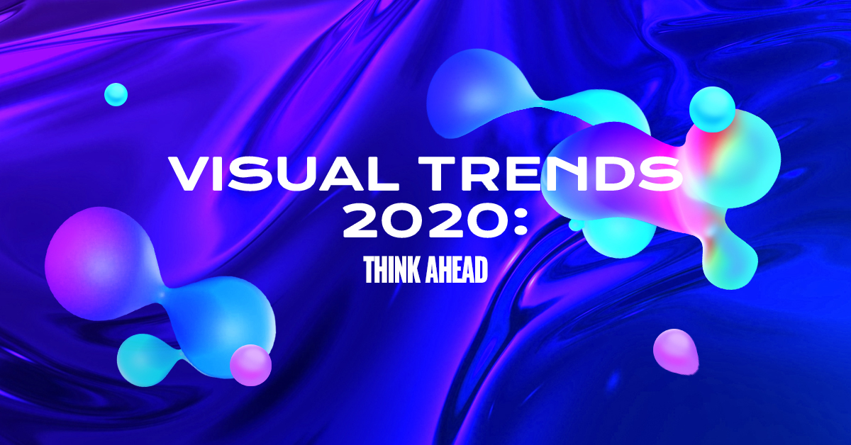 VISUAL TRENDS 2020 THINK AHEAD