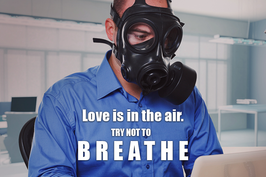 Love is in the air. Try not to breathe.