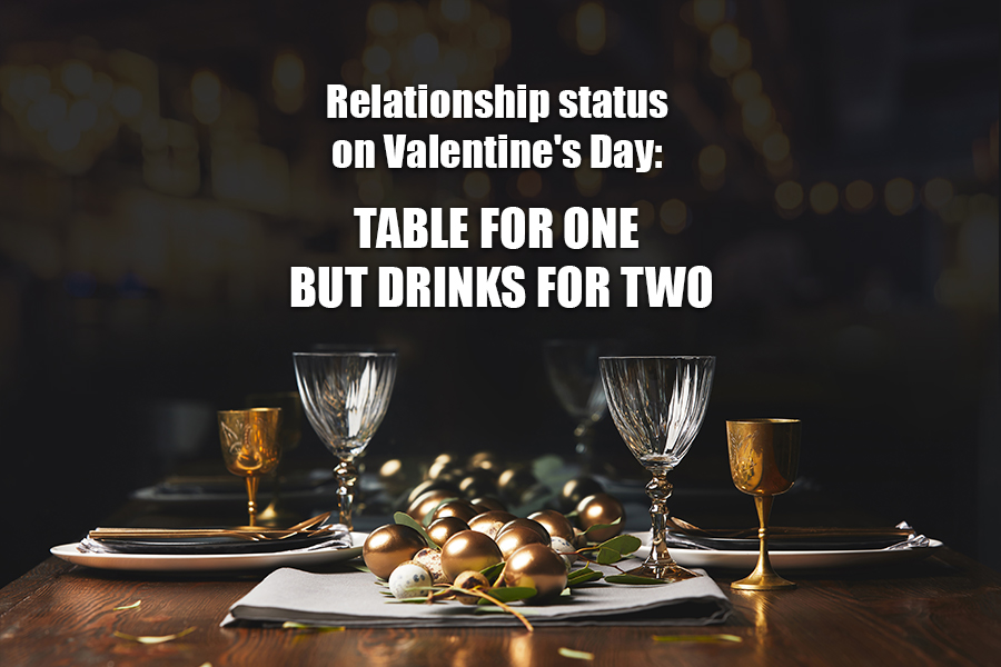 Relationship status on Valentine's Day: Table for one but drinks for two