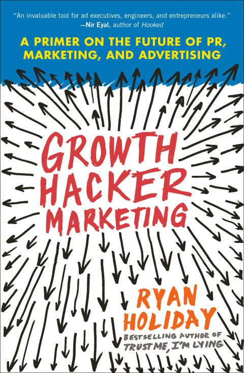"""Growth Hacker Marketing"" by Ryan Holiday"