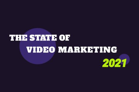 The State of Video Marketing in 2021: Statistics by Platform and the Latest Industry Trends